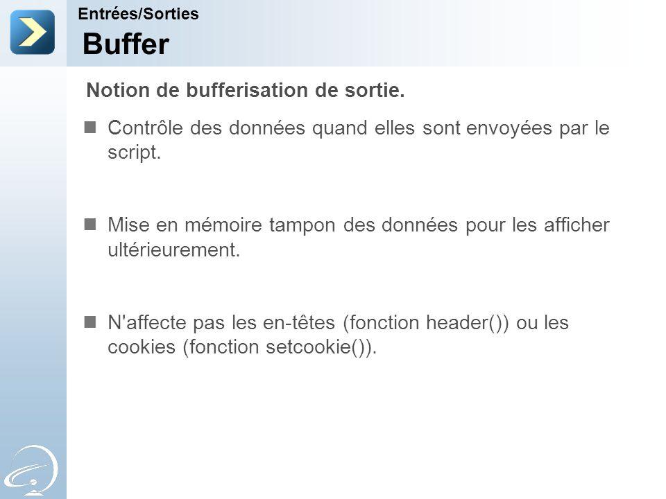 Buffer Contrôle des données quand elles sont envoyées par le script. Mise en mémoire tampon des données pour les afficher ultérieurement. N'affecte pa