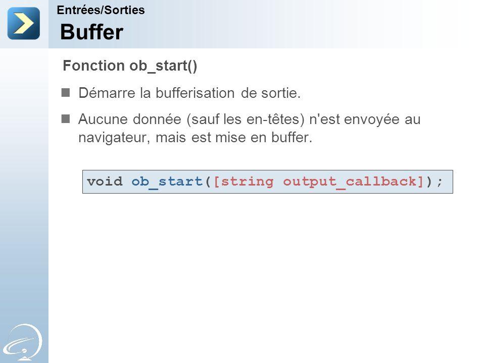 Buffer Démarre la bufferisation de sortie. Aucune donnée (sauf les en-têtes) n'est envoyée au navigateur, mais est mise en buffer. Entrées/Sorties Fon