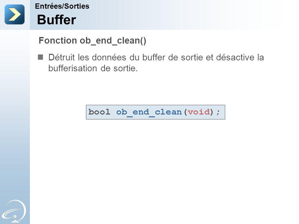 Buffer Détruit les données du buffer de sortie et désactive la bufferisation de sortie. Entrées/Sorties Fonction ob_end_clean() bool ob_end_clean(void