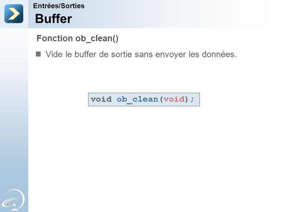 Buffer Vide le buffer de sortie sans envoyer les données. Entrées/Sorties Fonction ob_clean() void ob_clean(void);