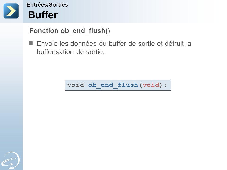 Buffer Envoie les données du buffer de sortie et détruit la bufferisation de sortie. Entrées/Sorties Fonction ob_end_flush() void ob_end_flush(void);