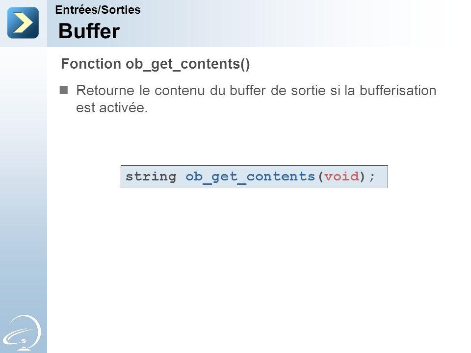 Buffer Retourne le contenu du buffer de sortie si la bufferisation est activée. Entrées/Sorties Fonction ob_get_contents() string ob_get_contents(void