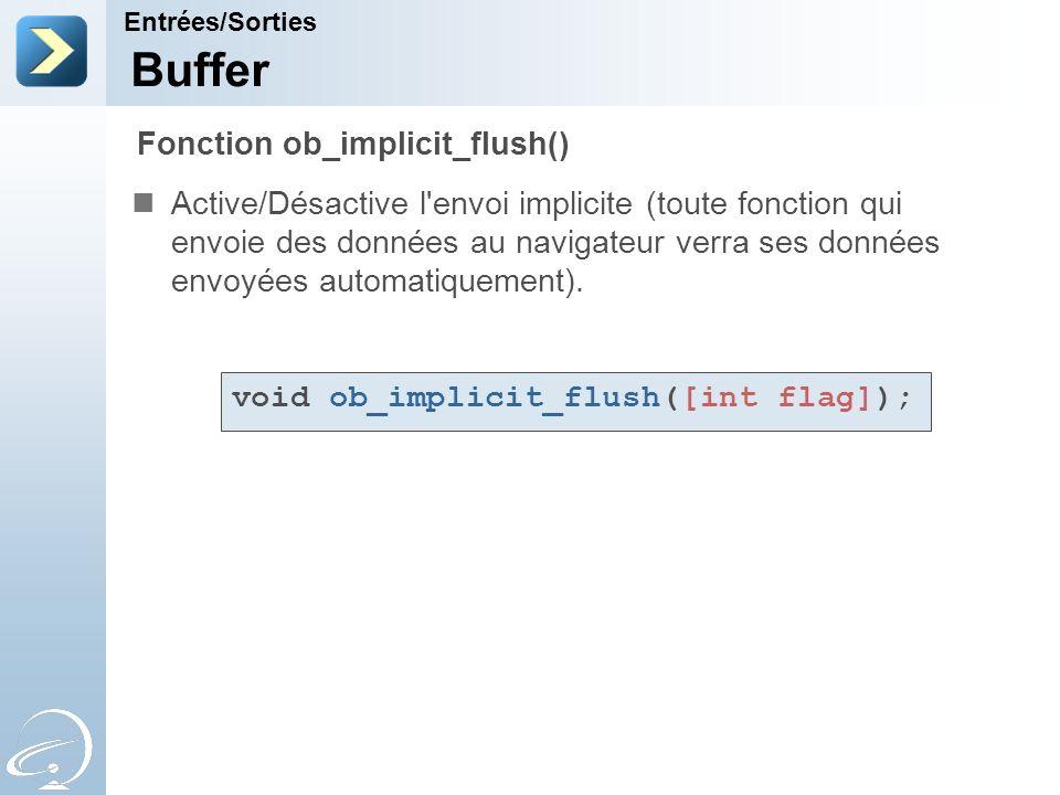 Buffer Active/Désactive l'envoi implicite (toute fonction qui envoie des données au navigateur verra ses données envoyées automatiquement). Entrées/So