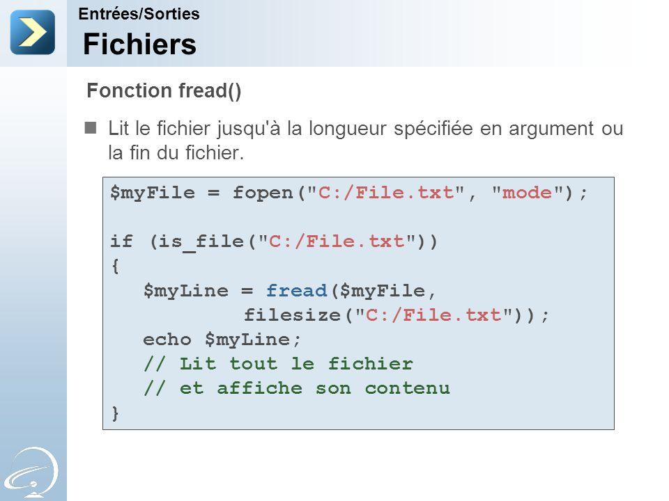 Fichiers Lit le fichier jusqu'à la longueur spécifiée en argument ou la fin du fichier. Entrées/Sorties Fonction fread() $myFile = fopen(
