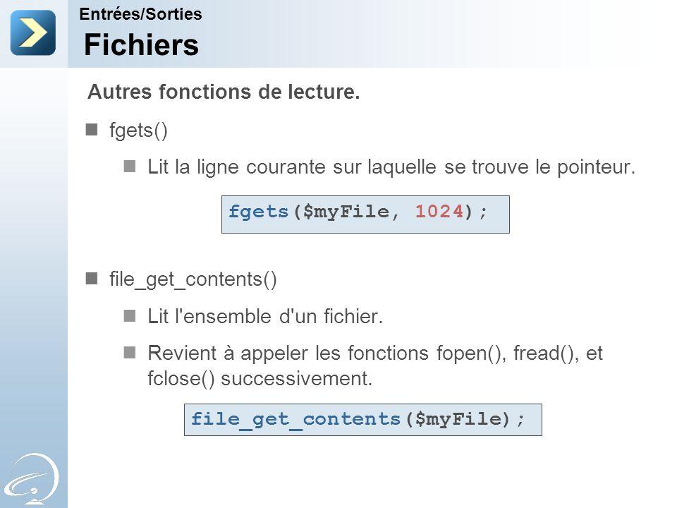Fichiers fgets() Lit la ligne courante sur laquelle se trouve le pointeur. file_get_contents() Lit l'ensemble d'un fichier. Revient à appeler les fonc