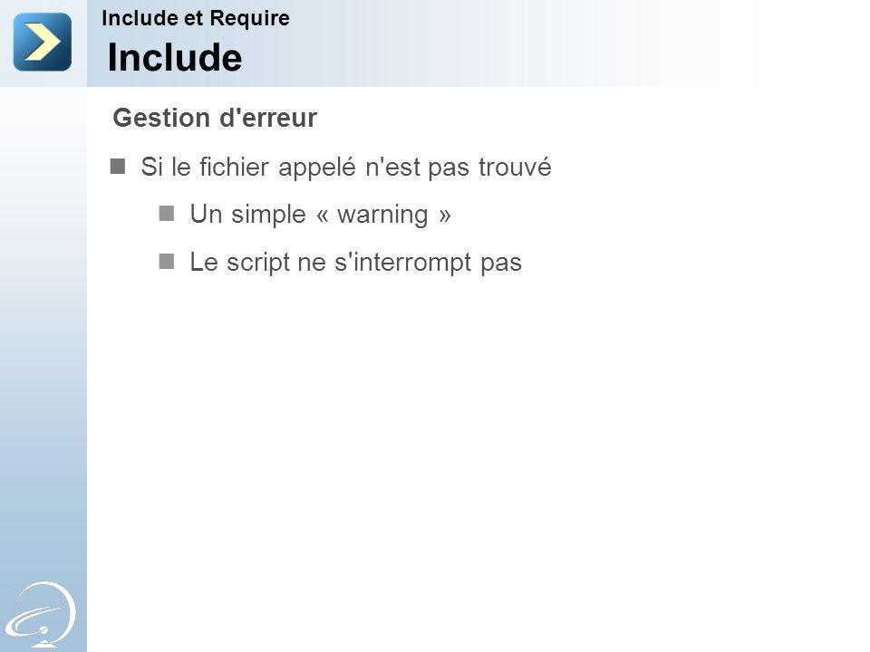 Include Si le fichier appelé n'est pas trouvé Un simple « warning » Le script ne s'interrompt pas Include et Require Gestion d'erreur
