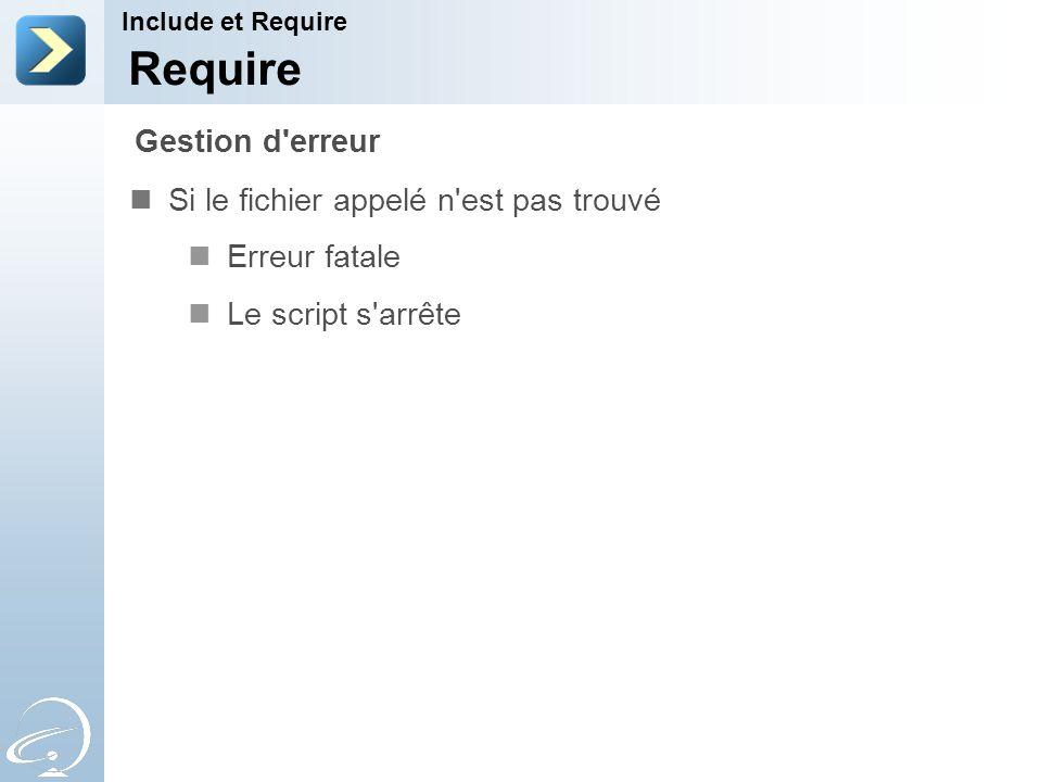 Require Si le fichier appelé n'est pas trouvé Erreur fatale Le script s'arrête Include et Require Gestion d'erreur
