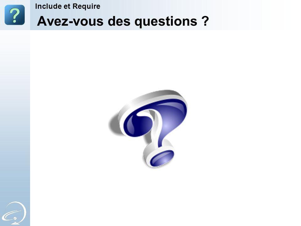 Avez-vous des questions ? Include et Require