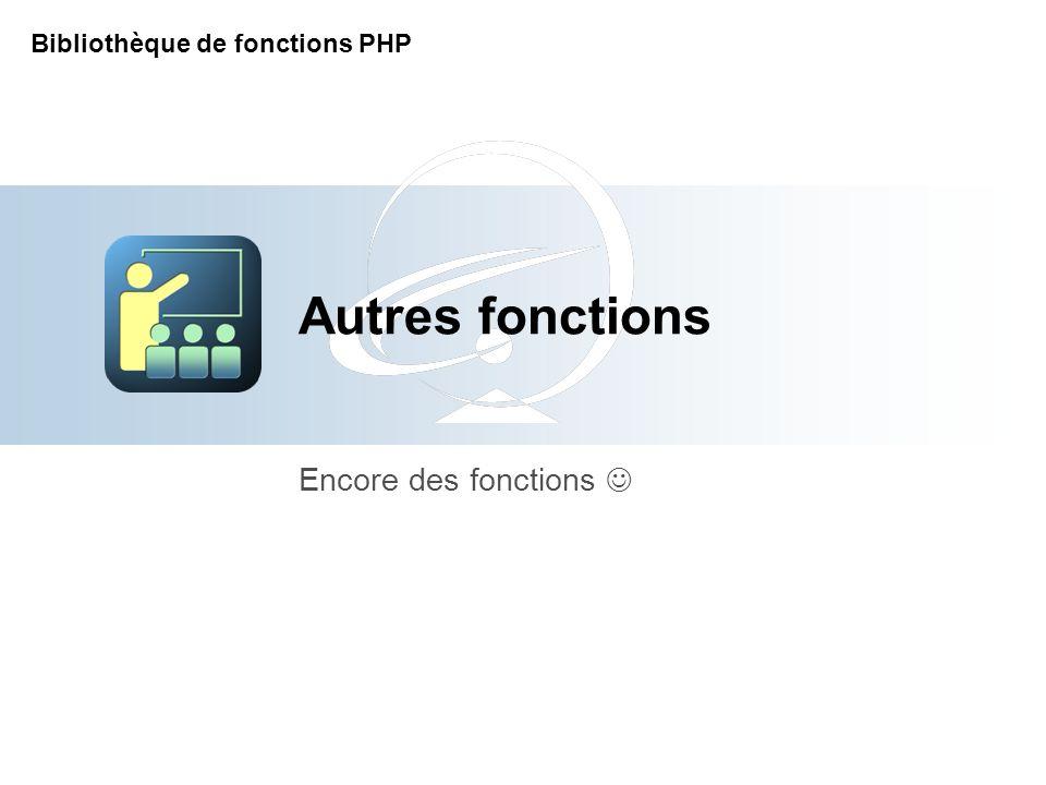 Autres fonctions Encore des fonctions Bibliothèque de fonctions PHP