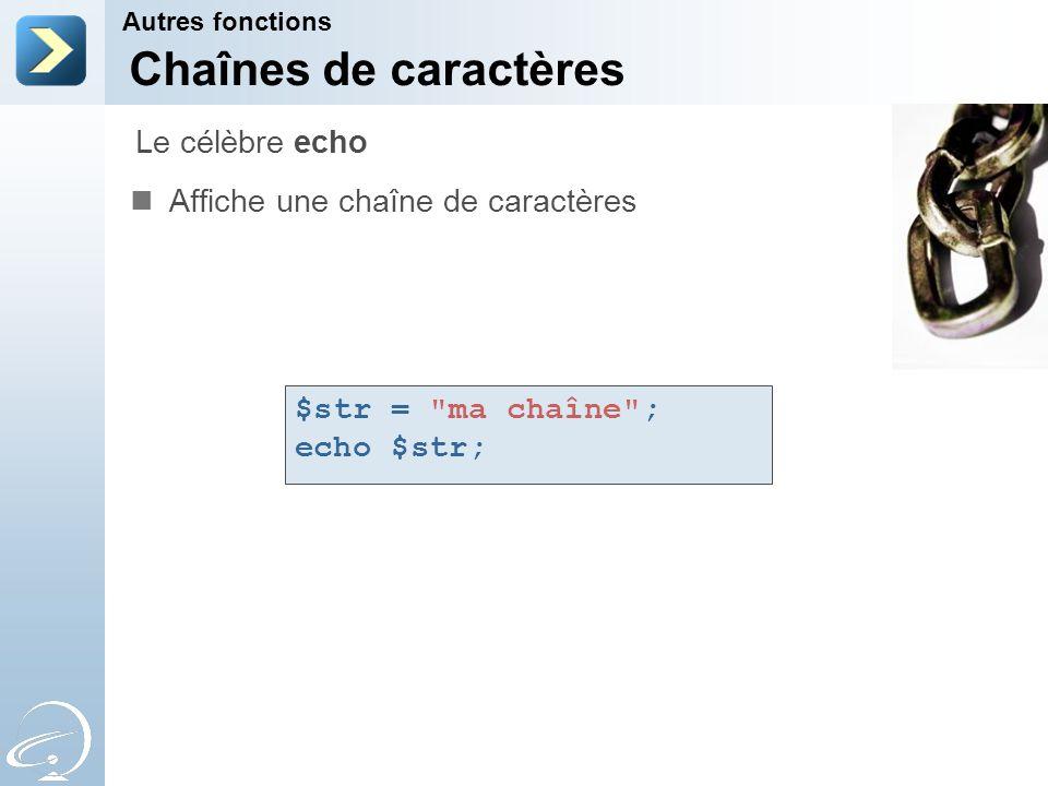 Chaînes de caractères Affiche une chaîne de caractères Autres fonctions Le célèbre echo $str =