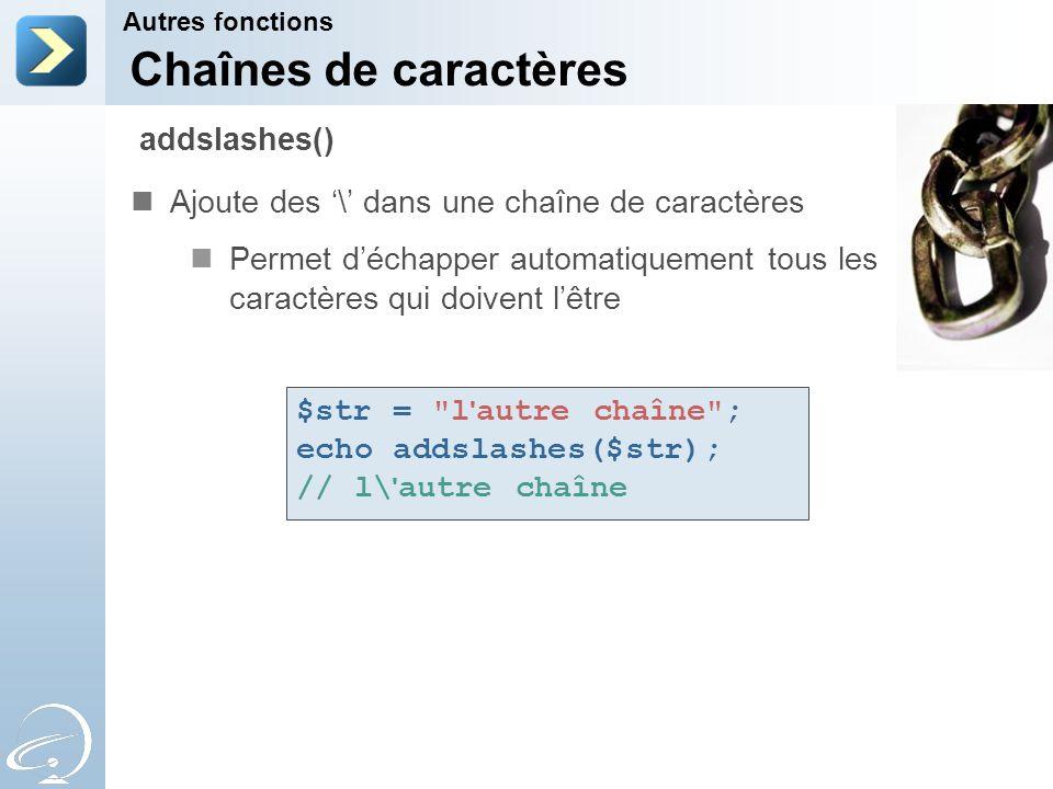 Chaînes de caractères Ajoute des \ dans une chaîne de caractères Permet déchapper automatiquement tous les caractères qui doivent lêtre Autres fonctio