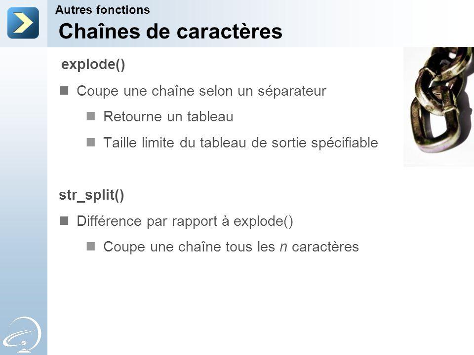 Chaînes de caractères Coupe une chaîne selon un séparateur Retourne un tableau Taille limite du tableau de sortie spécifiable str_split() Différence p