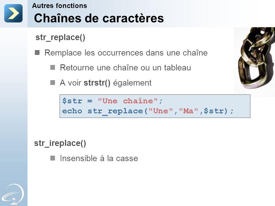 Chaînes de caractères Remplace les occurrences dans une chaîne Retourne une chaîne ou un tableau A voir strstr() également str_ireplace() Insensible à