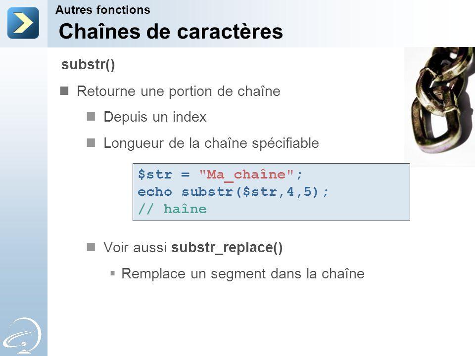 Chaînes de caractères Retourne une portion de chaîne Depuis un index Longueur de la chaîne spécifiable Voir aussi substr_replace() Remplace un segment