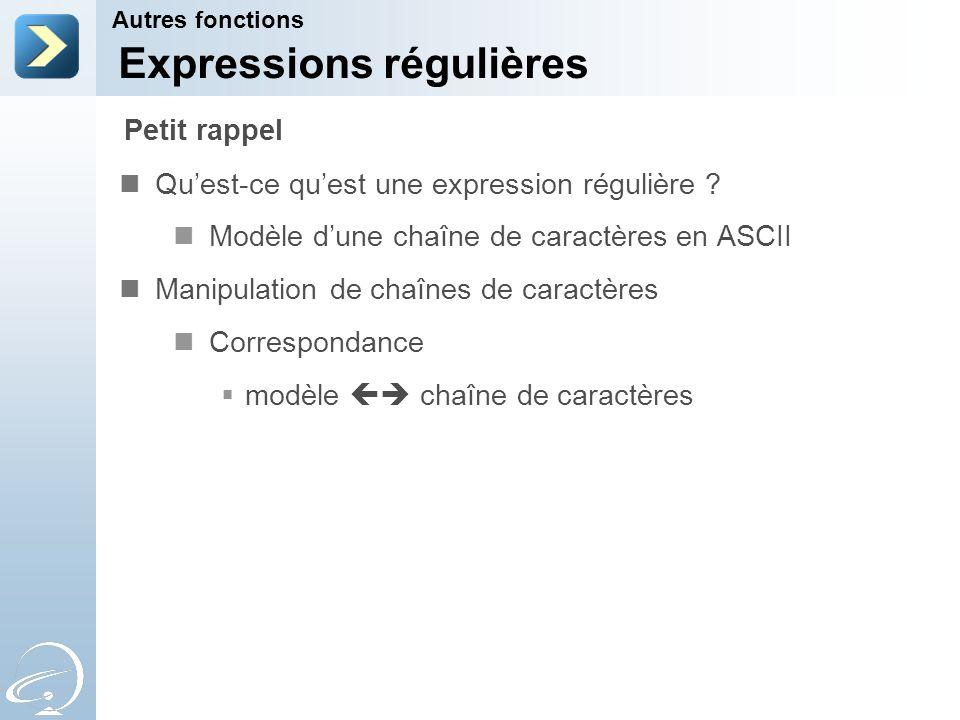 Expressions régulières Quest-ce quest une expression régulière ? Modèle dune chaîne de caractères en ASCII Manipulation de chaînes de caractères Corre