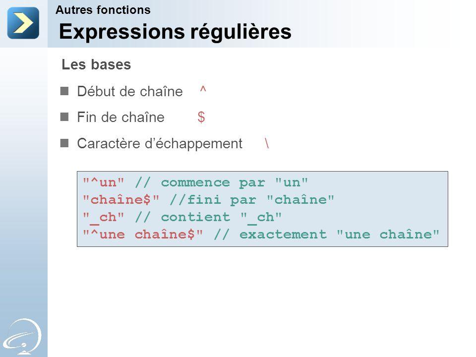 Expressions régulières Début de chaîne ^ Fin de chaîne $ Caractère déchappement \ Autres fonctions Les bases