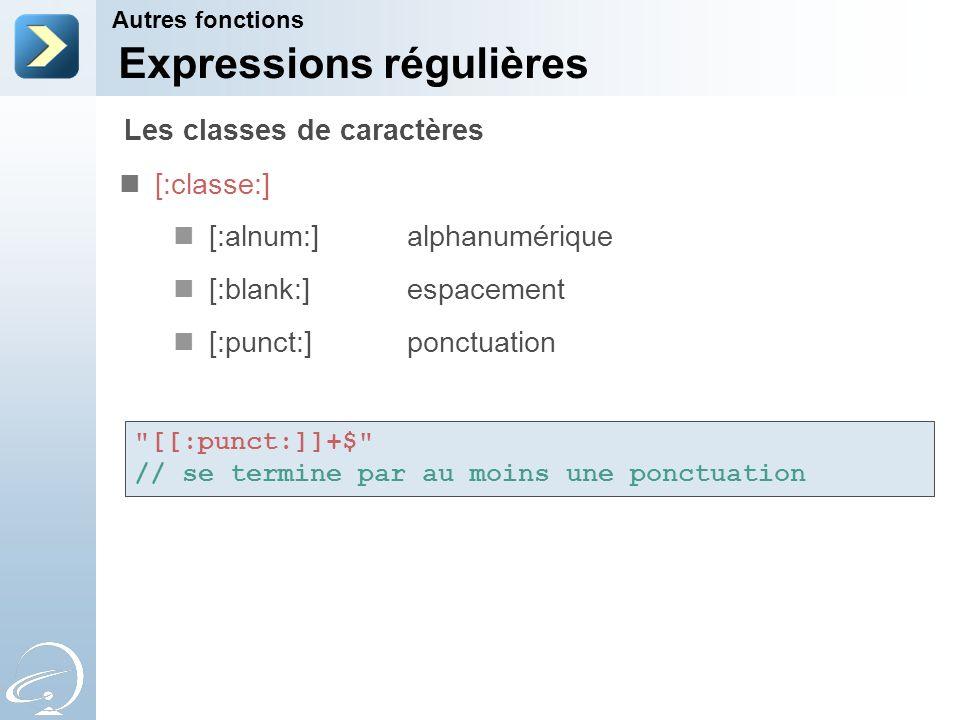 Expressions régulières [:classe:] [:alnum:]alphanumérique [:blank:]espacement [:punct:]ponctuation Autres fonctions Les classes de caractères