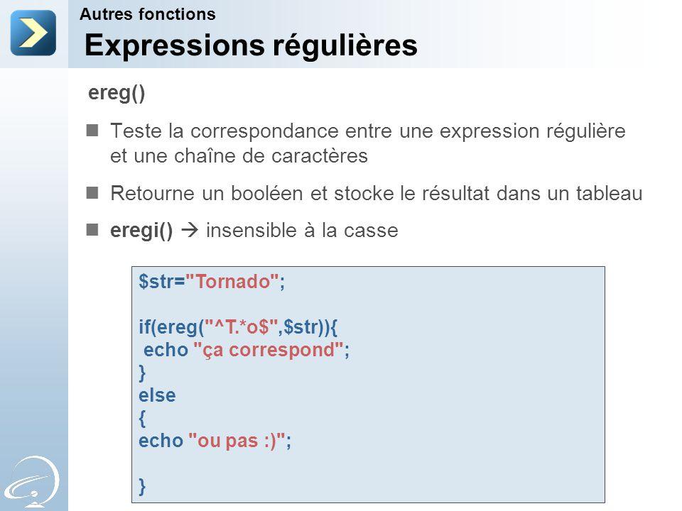 Expressions régulières Teste la correspondance entre une expression régulière et une chaîne de caractères Retourne un booléen et stocke le résultat da