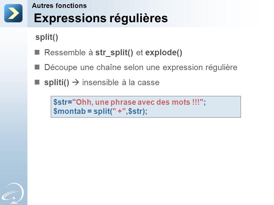 Expressions régulières Ressemble à str_split() et explode() Découpe une chaîne selon une expression régulière spliti() insensible à la casse Autres fo