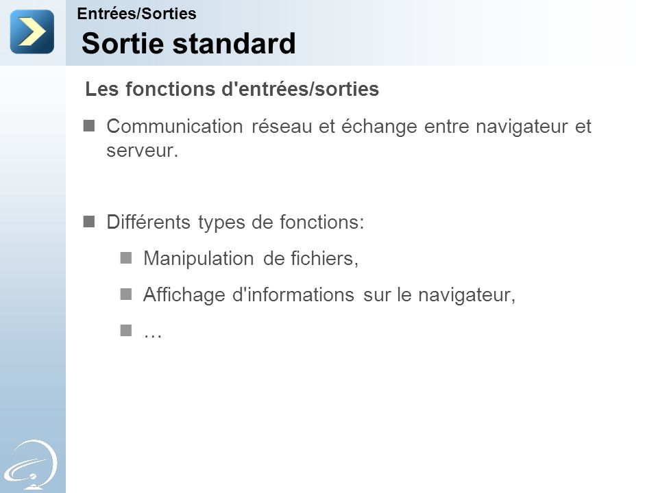 Sortie standard Communication réseau et échange entre navigateur et serveur. Différents types de fonctions: Manipulation de fichiers, Affichage d'info