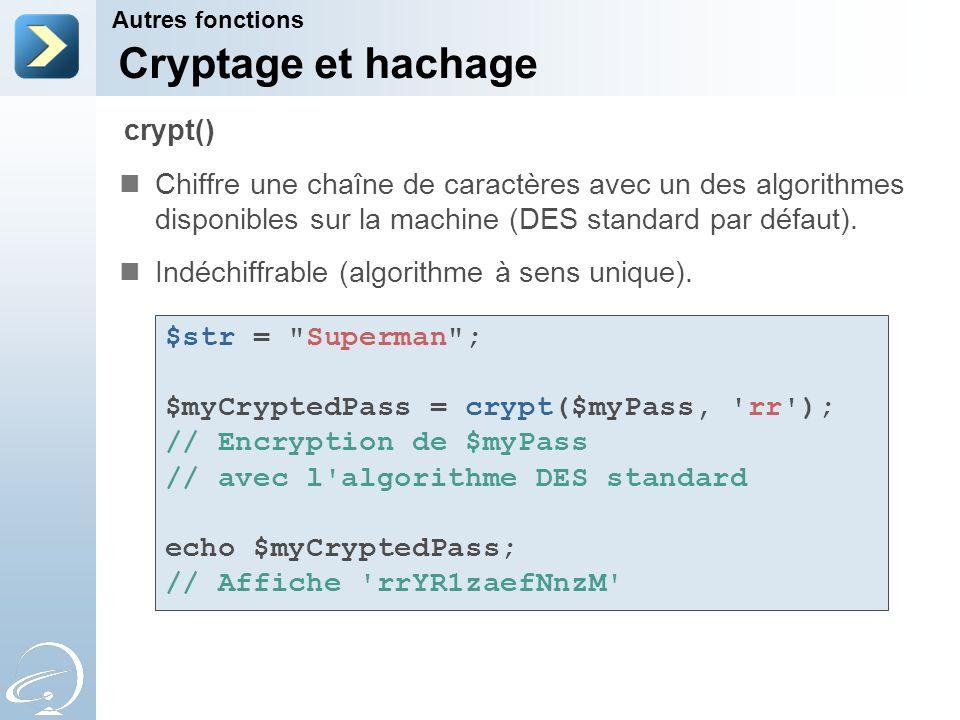 Cryptage et hachage Chiffre une chaîne de caractères avec un des algorithmes disponibles sur la machine (DES standard par défaut). Indéchiffrable (alg