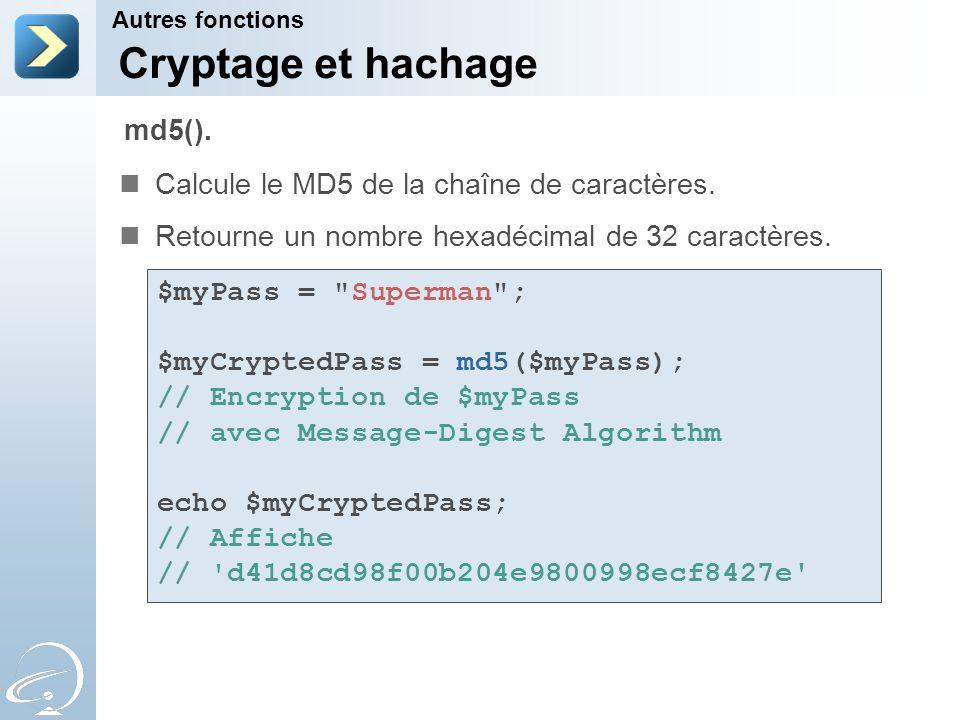 Cryptage et hachage Calcule le MD5 de la chaîne de caractères. Retourne un nombre hexadécimal de 32 caractères. Autres fonctions md5(). $myPass =