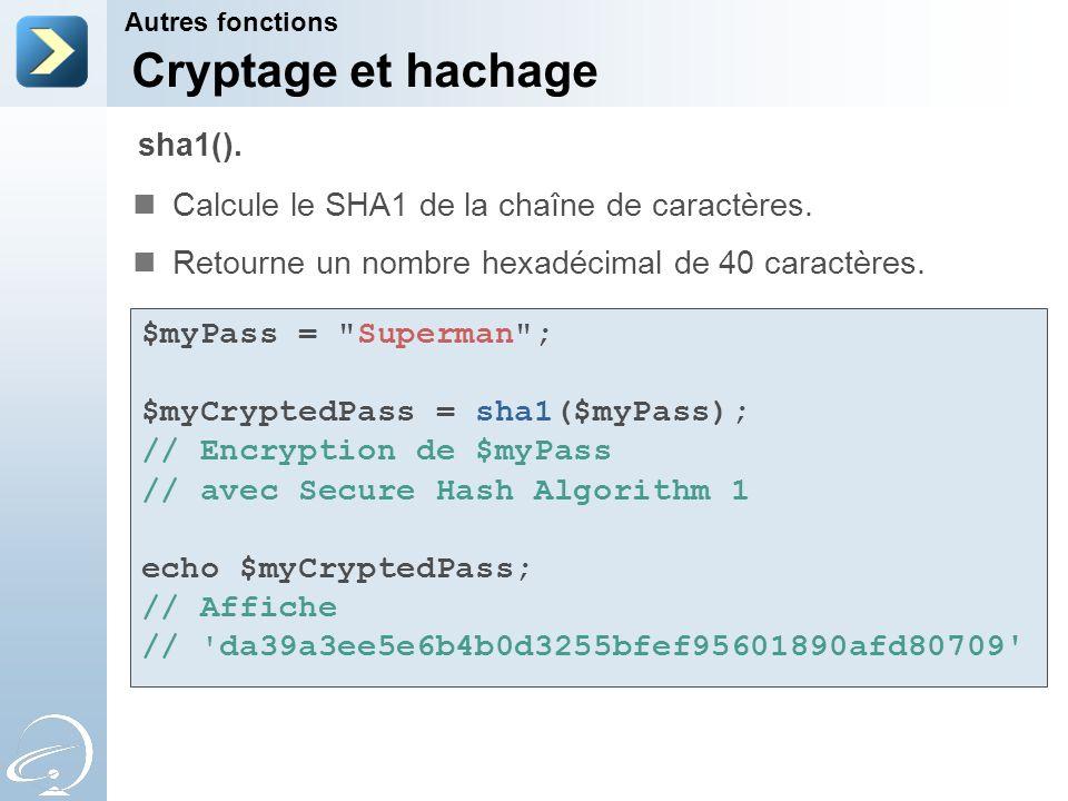 Cryptage et hachage Calcule le SHA1 de la chaîne de caractères. Retourne un nombre hexadécimal de 40 caractères. Autres fonctions sha1(). $myPass =