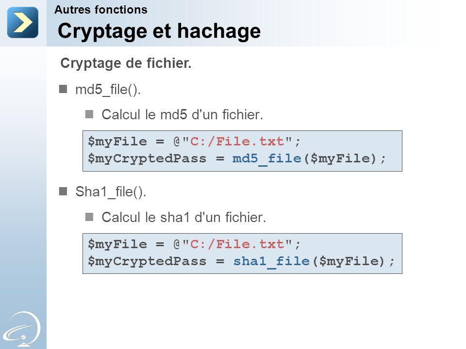 Cryptage et hachage md5_file(). Calcul le md5 d'un fichier. Sha1_file(). Calcul le sha1 d'un fichier. Autres fonctions Cryptage de fichier. $myFile =