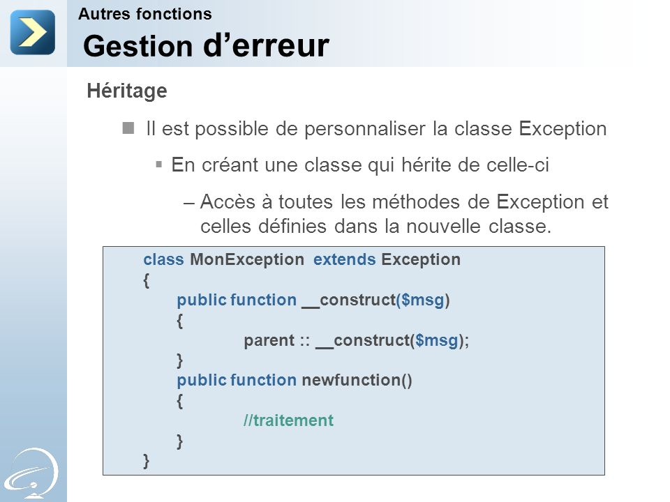 Il est possible de personnaliser la classe Exception En créant une classe qui hérite de celle-ci –Accès à toutes les méthodes de Exception et celles d