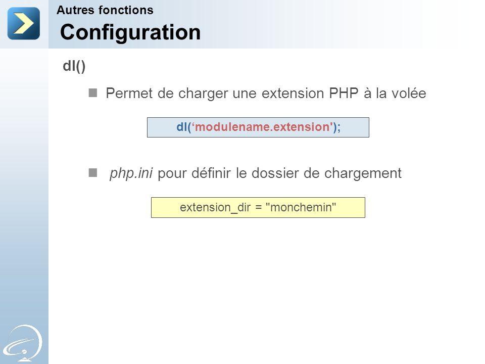 Permet de charger une extension PHP à la volée php.ini pour définir le dossier de chargement Autres fonctions dl() Configuration dl(modulename.extensi