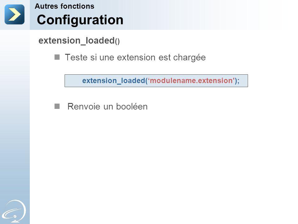 Teste si une extension est chargée Renvoie un booléen Autres fonctions extension_loaded () Configuration extension_loaded(modulename.extension');