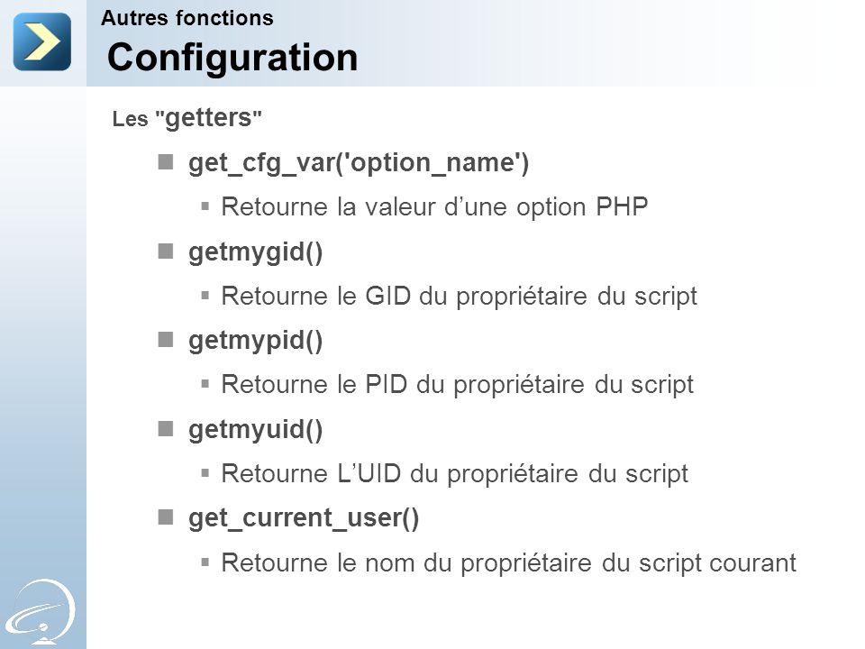 get_cfg_var('option_name') Retourne la valeur dune option PHP getmygid() Retourne le GID du propriétaire du script getmypid() Retourne le PID du propr