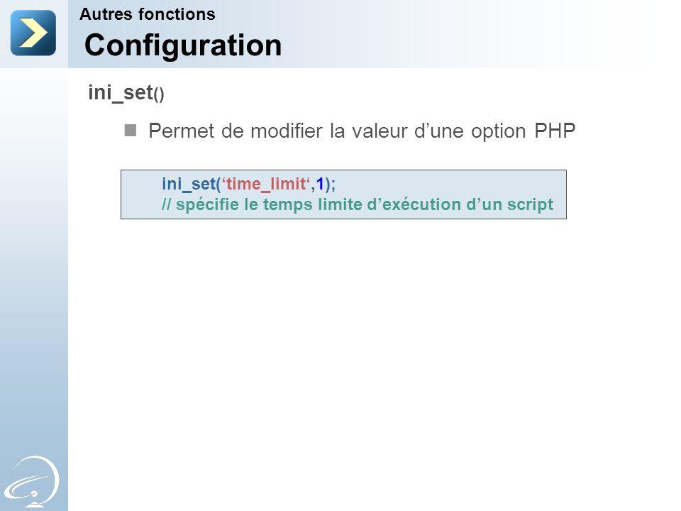 Permet de modifier la valeur dune option PHP Autres fonctions ini_set () Configuration ini_set(time_limit,1); // spécifie le temps limite dexécution d