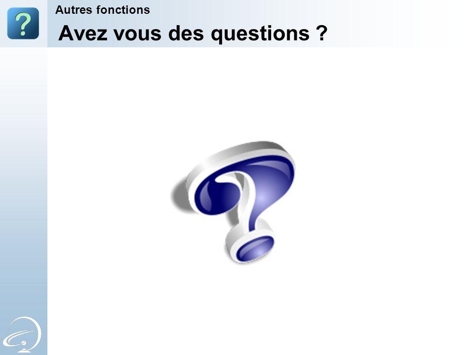 Avez vous des questions ? Autres fonctions