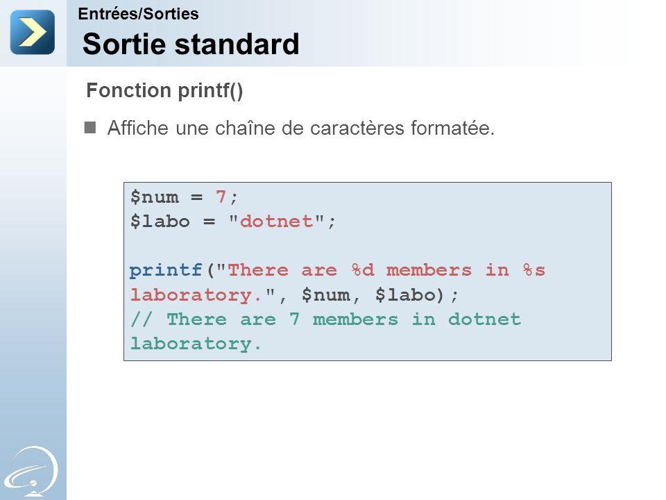 Sortie standard Affiche une chaîne de caractères formatée. Entrées/Sorties Fonction printf() $num = 7; $labo =