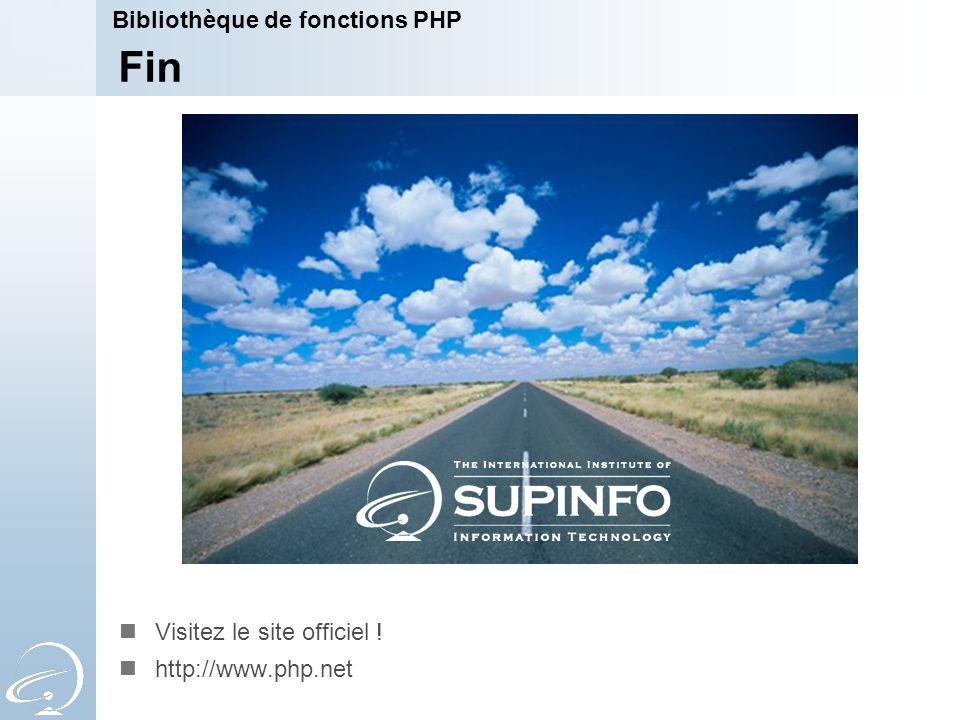 Fin Visitez le site officiel ! http://www.php.net Bibliothèque de fonctions PHP