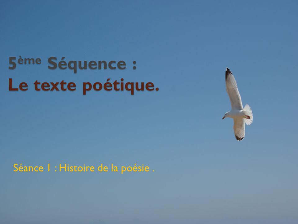 5 ème Séquence : Le texte poétique. Séance 1 : Histoire de la poésie.