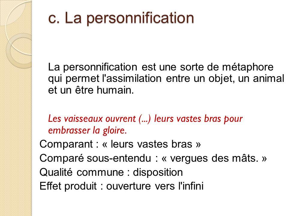 c. La personnification La personnification est une sorte de métaphore qui permet l'assimilation entre un objet, un animal et un être humain. Les vaiss