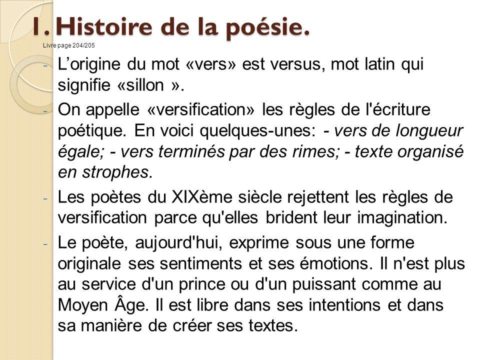 1. Histoire de la poésie. Livre page 204/205 - Lorigine du mot «vers» est versus, mot latin qui signifie «sillon ». - On appelle «versification» les r