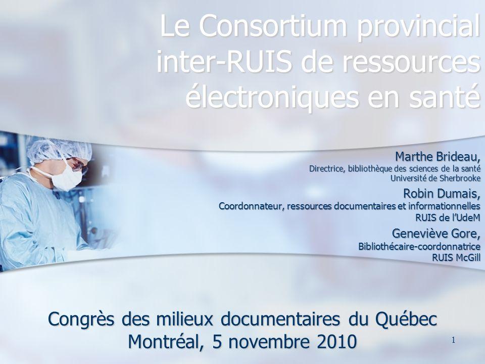 1 Le Consortium provincial inter-RUIS de ressources électroniques en santé Marthe Brideau, Directrice, bibliothèque des sciences de la santé Universit