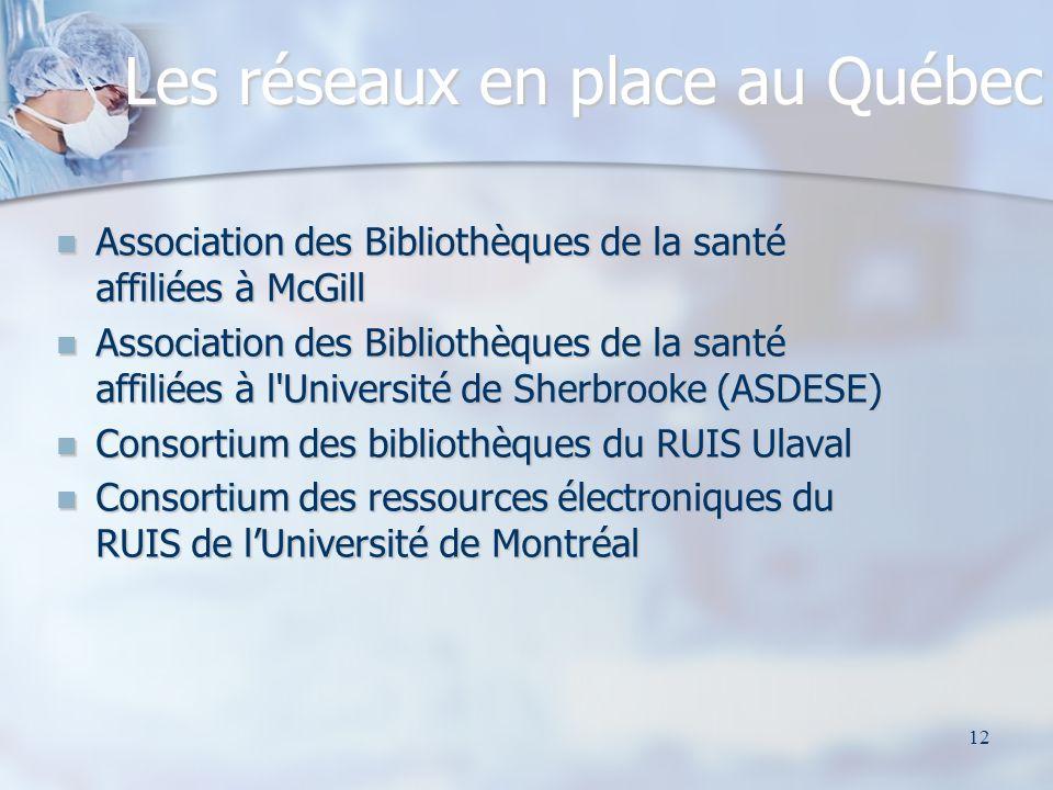 12 Les réseaux en place au Québec Association des Bibliothèques de la santé affiliées à McGill Association des Bibliothèques de la santé affiliées à M