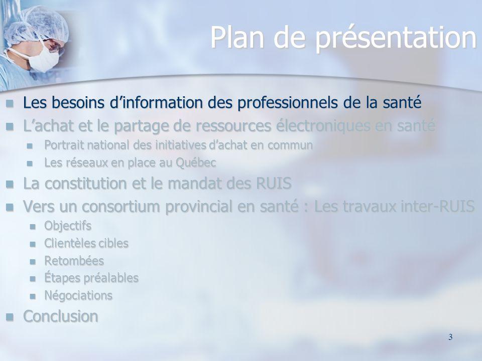 3 Plan de présentation Les besoins dinformation des professionnels de la santé Les besoins dinformation des professionnels de la santé Lachat et le pa
