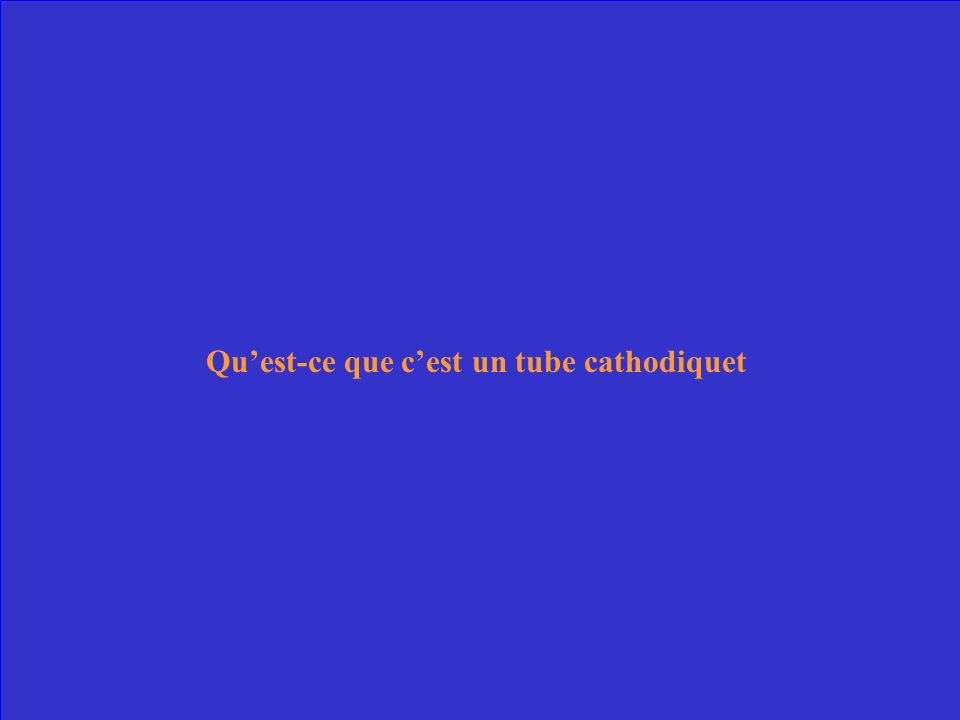 Quest-ce que cest un tube cathodiquet