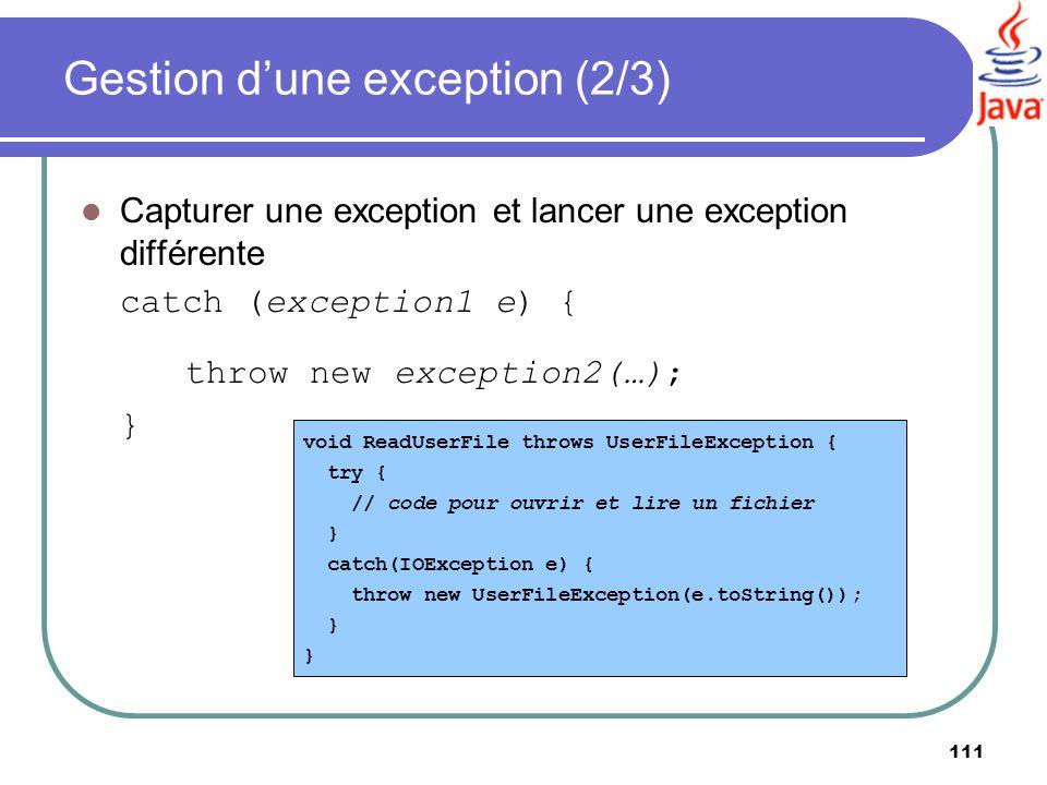 111 Capturer une exception et lancer une exception différente catch (exception1 e) { throw new exception2(…); } void ReadUserFile throws UserFileExcep