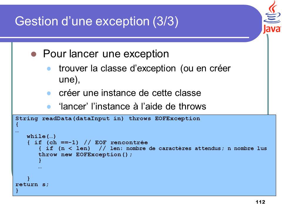 112 Pour lancer une exception trouver la classe dexception (ou en créer une), créer une instance de cette classe lancer linstance à laide de throws St