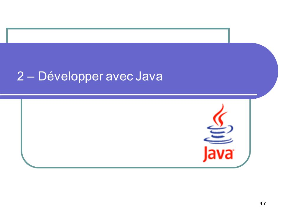 17 2 – Développer avec Java