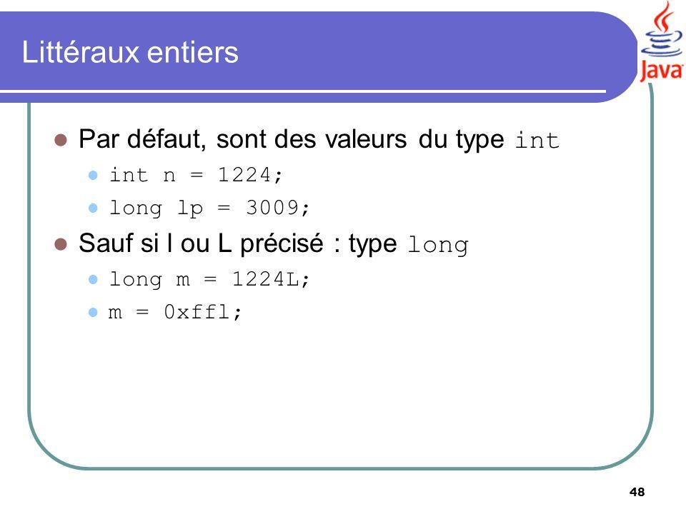 48 Littéraux entiers Par défaut, sont des valeurs du type int int n = 1224; long lp = 3009; Sauf si l ou L précisé : type long long m = 1224L; m = 0xf
