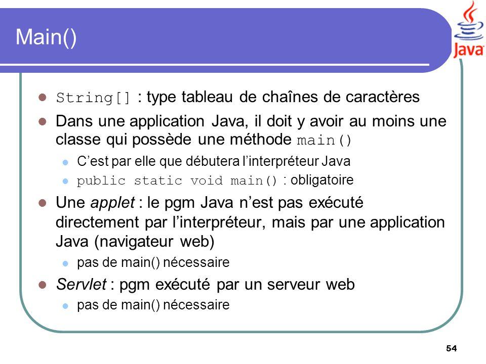 54 Main() String[] : type tableau de chaînes de caractères Dans une application Java, il doit y avoir au moins une classe qui possède une méthode main