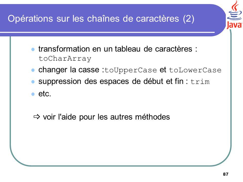 87 transformation en un tableau de caractères : toCharArray changer la casse : toUpperCase et toLowerCase suppression des espaces de début et fin : tr