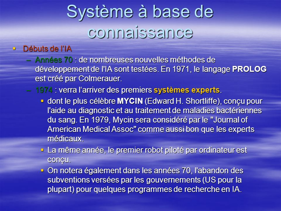 Système à base de connaissance Débuts de lIA Débuts de lIA –1980-1990 : Accélération du mouvement.